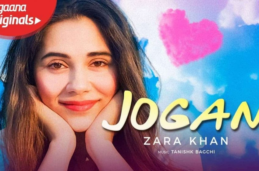 Jogan Lyrics – Zara Khan Ft. Tanishk Bagchi