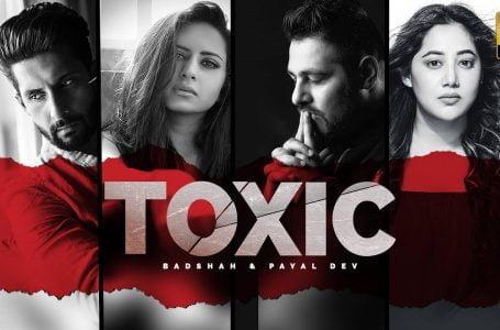Toxic Lyrics – Badshah & Payal Dev