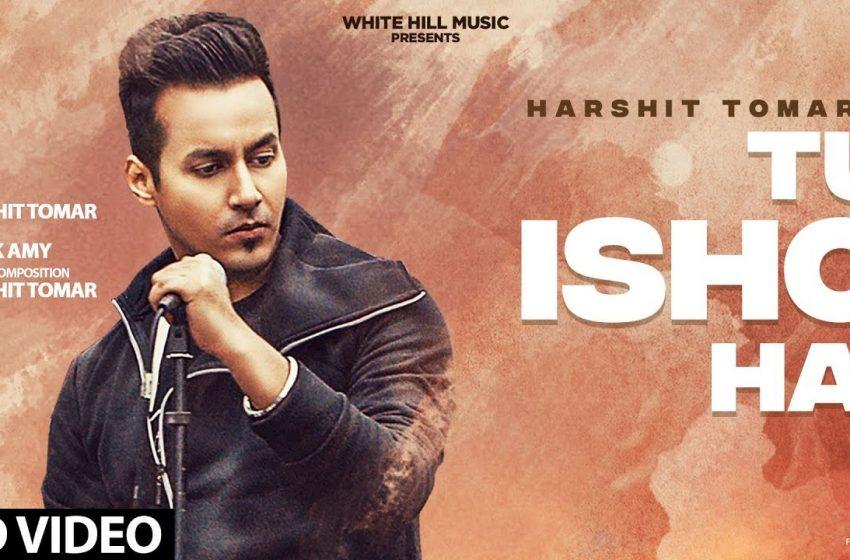 Tu Ishq Hai Lyrics – Harshit Tomar