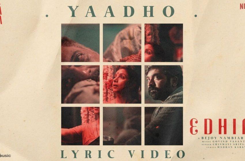 Yaadho Song Lyrics – Edhiri | Navarasa