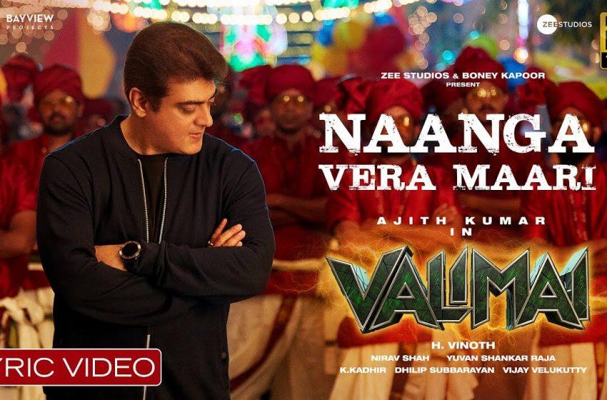 Naanga Vera Maari Lyrics – Valimai